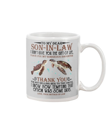 To My Dear Son In Law I Gave You My Gorgeous Daughter T-Shirt Mug