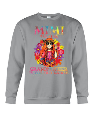 Mimi Because Grandmother Is For Old Lady Sweatshirt