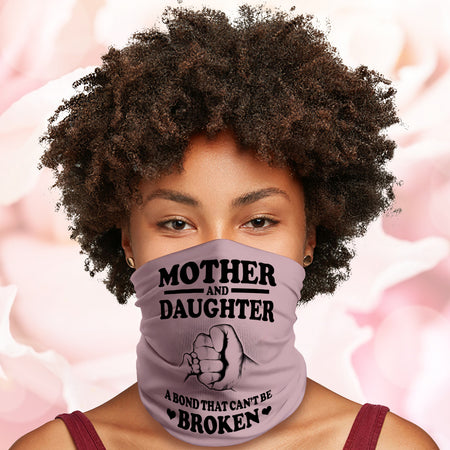 Mother And Daughter A Bond Can't Be Broken Gifts For Mother's Day Neck Gaiter