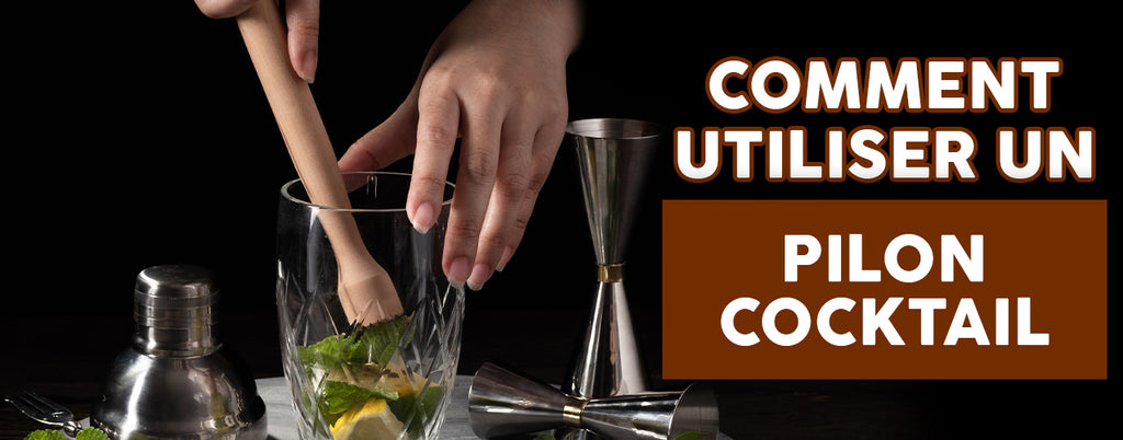 Comment utiliser un Pilon à Cocktail