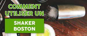Comment utiliser un Shaker Boston ?