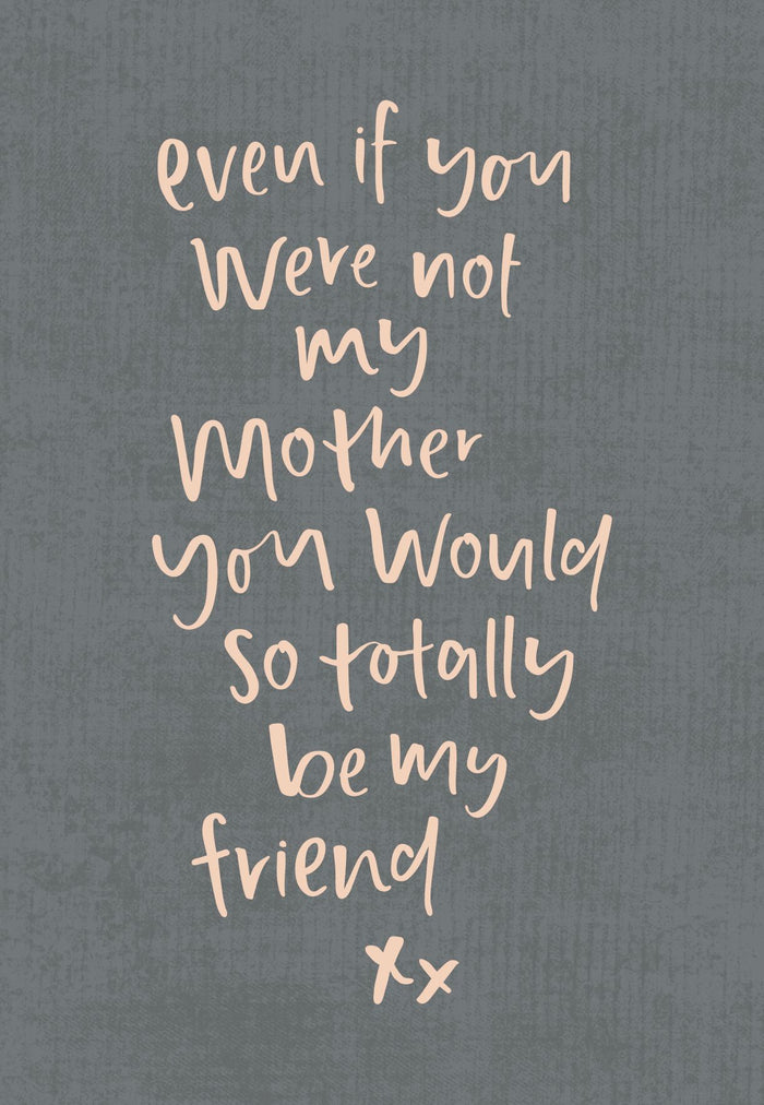 Even If You Weren't My Mother | Greeting Card