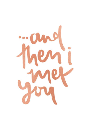 And Then I Met You | Greeting Card