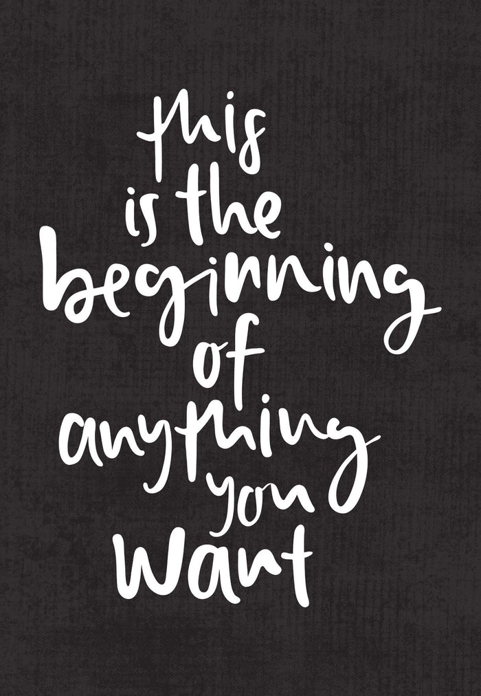 This Is The Beginning Of Anything You Want | Greeting Card