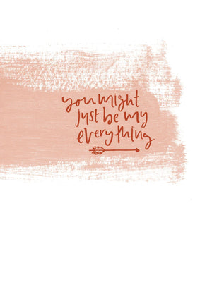 You Might Just Be My Everything | Greeting Card
