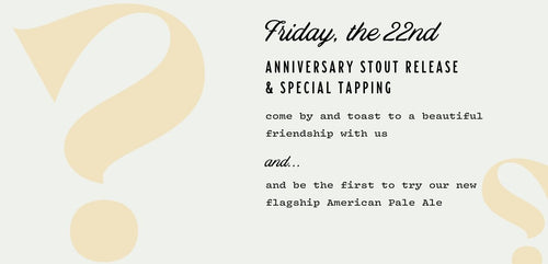 Friday Oct 22nd - Anniversary Stout Release & Special Tapping