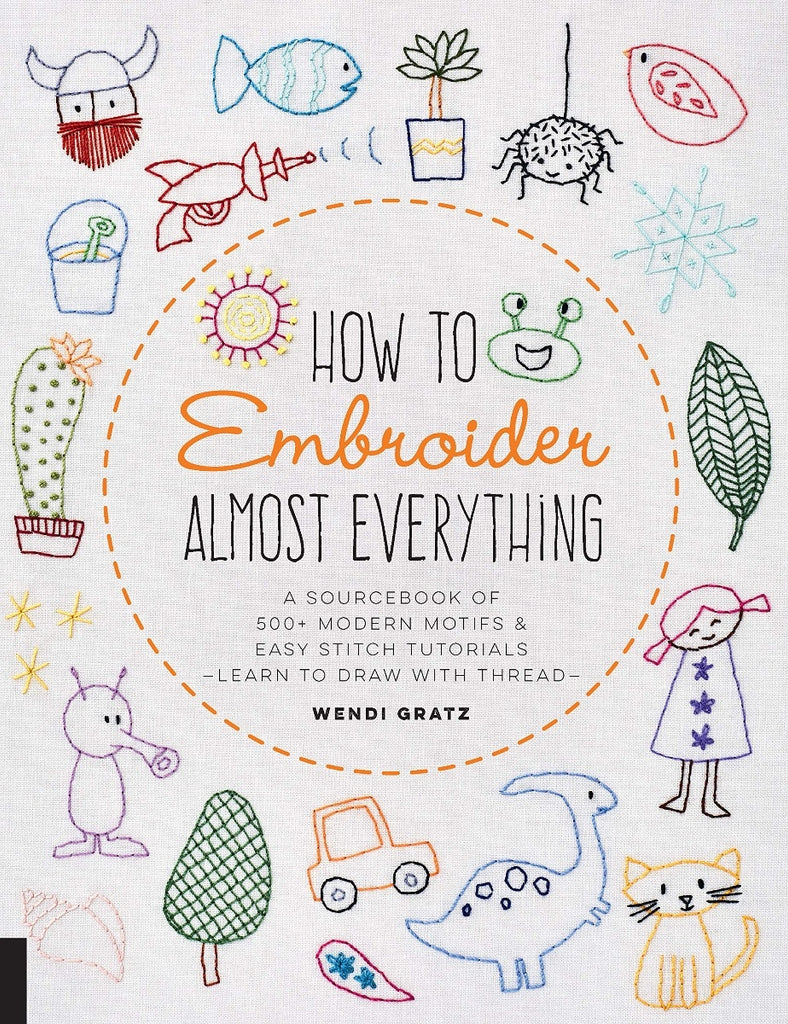 How to Embroider Almost Everything: A Sourcebook of 500+ Modern Motifs + Easy Stitch Tutorials
