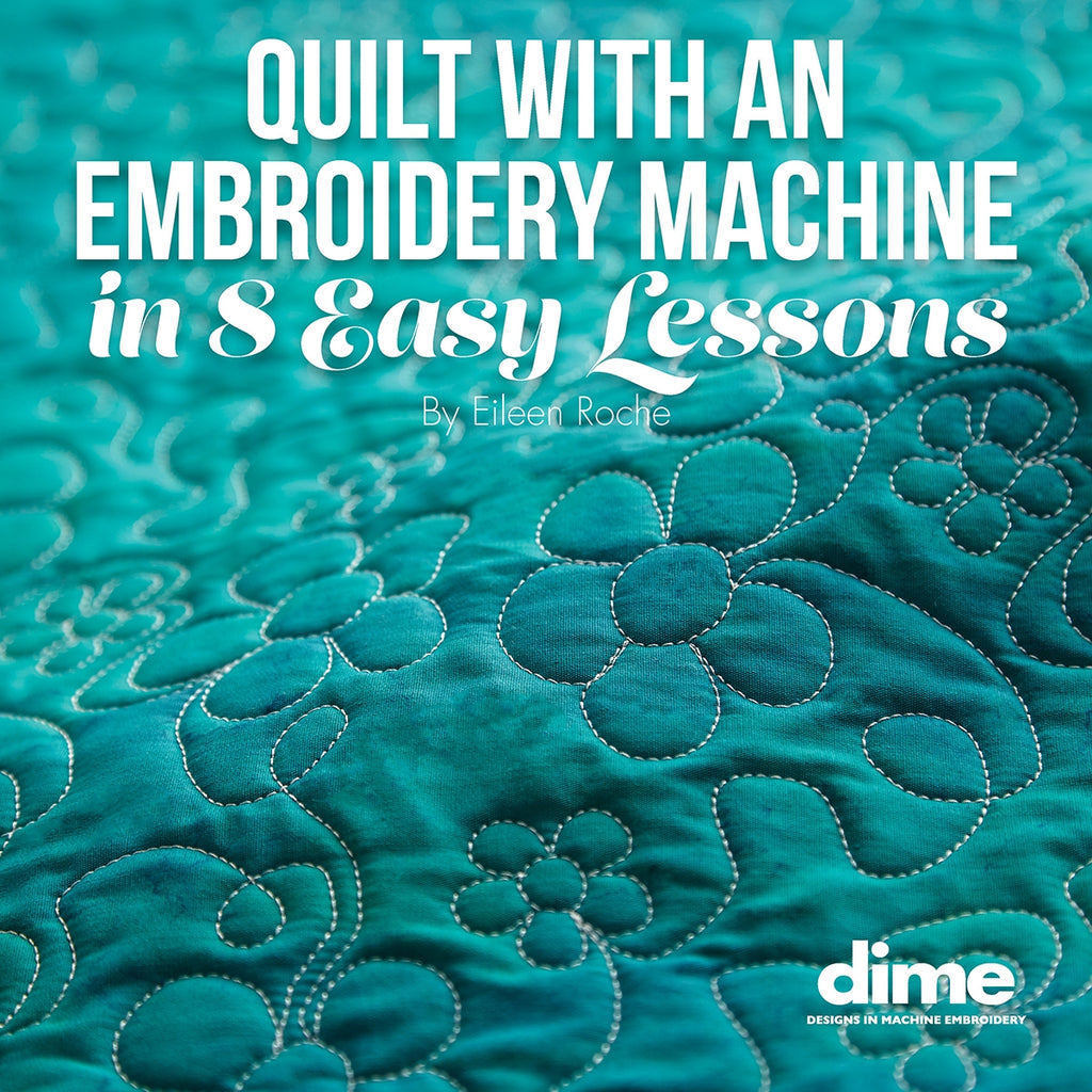 Quilt with an Embroidery Machine in 8 Easy Lessons