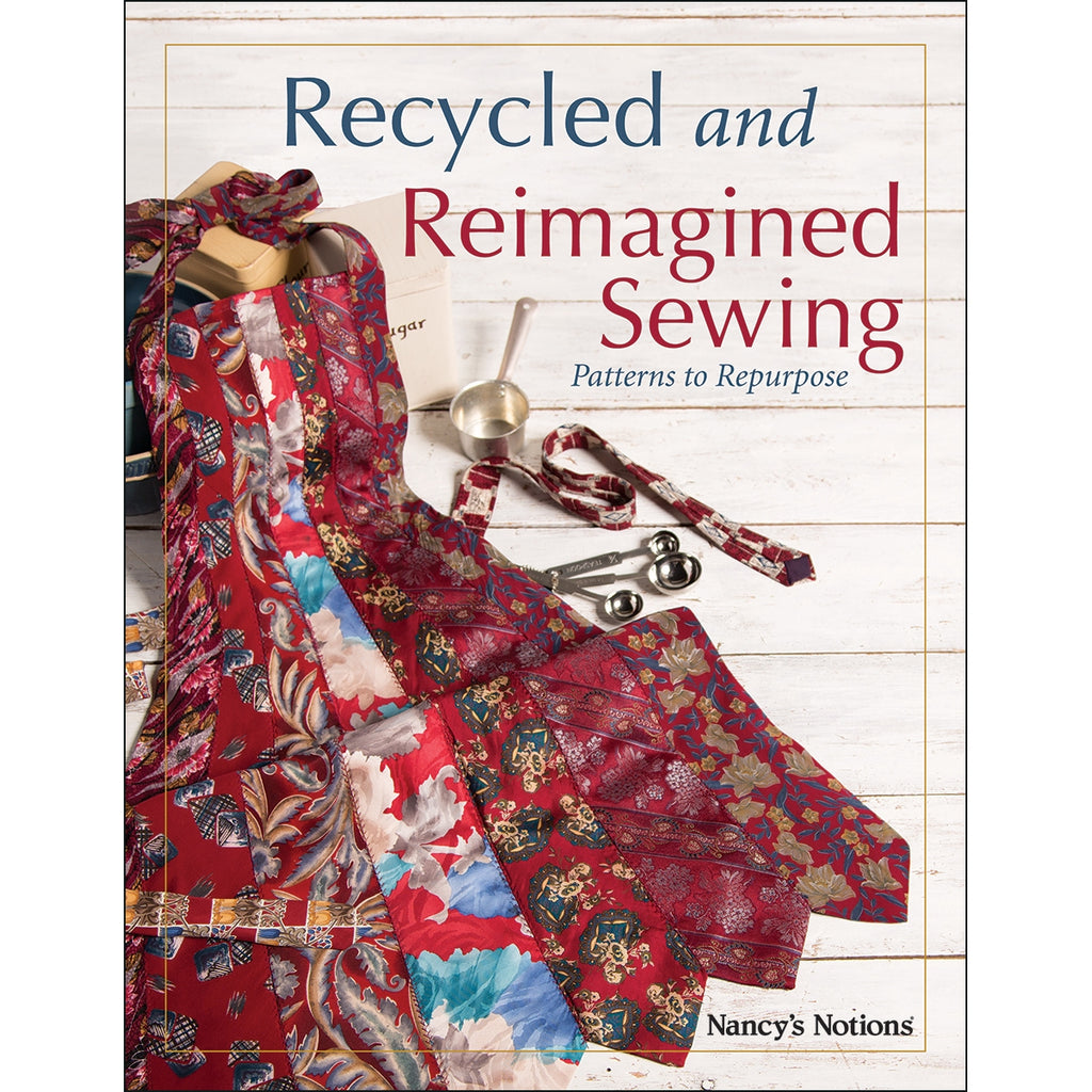 Recycled and Reimagined Sewing - Patterns to Repurpose Book