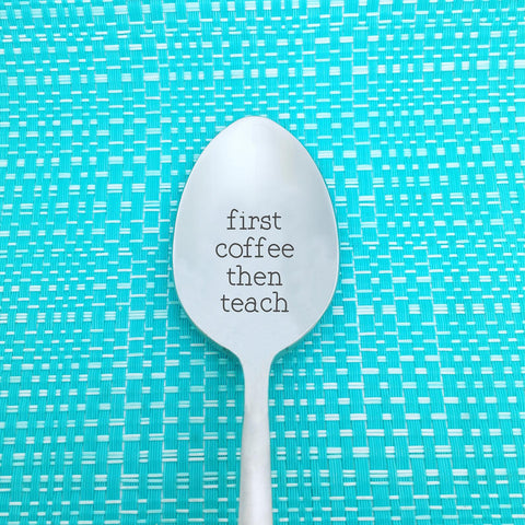 First Coffee Then Teach, Cute Engraved Spoon (Unique Teacher Gifts, Coffee Lover Gift, Teacher Gift Ideas)