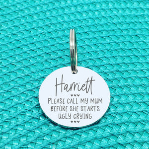 Personalised Pet Tag 'Please Call My Mum Before She Starts Ugly Crying' (Sizzles Design) Double Sided Dog Tag (Change Mum To Any Other Name)