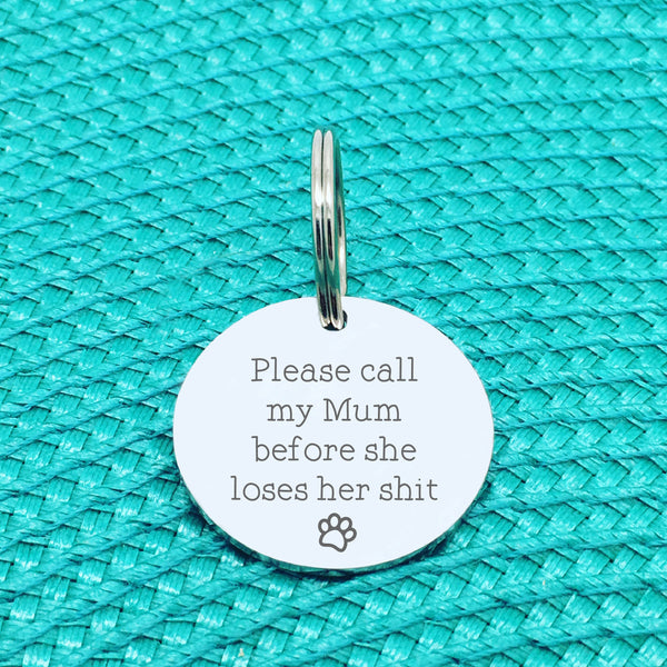 Engraved Personalised Pet Tag 'Please Call My Mom Before She Loses Her Shit' Double Sided Dog Tag (Change Mum To Any Other Name)