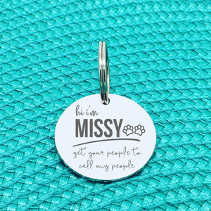 Personalised Pet Tag, 'Missy' Get Your People To Call My People Design (Personalised Custom Engraved Dog Tag)