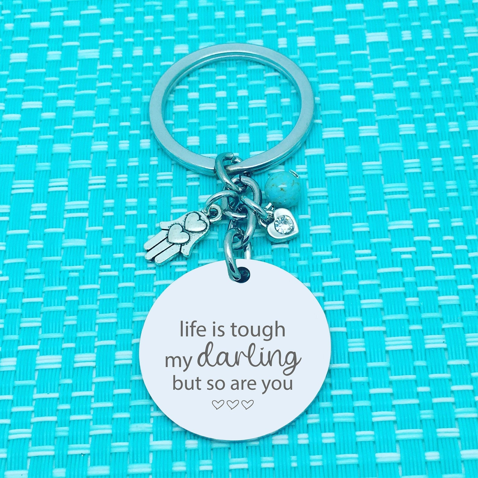 Life Is Tough My Darling But So Are You, Double Sided Personalised Keyring (add your message to the back)