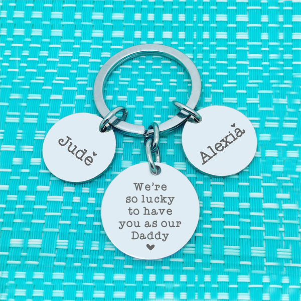 We're Lucky To Have You As Our Daddy Personalised Keyring (Dedicate to another person of your choosing)