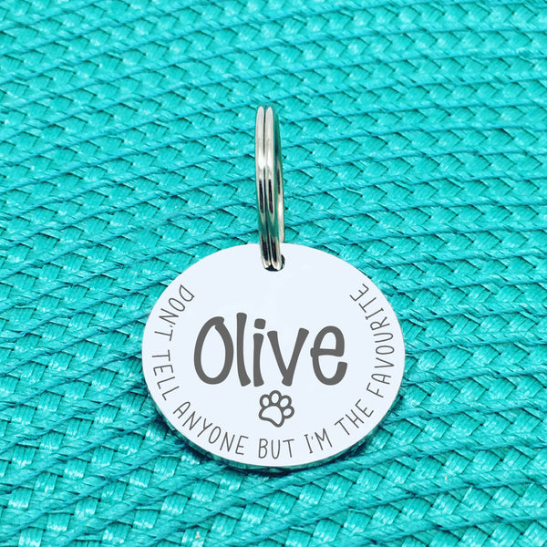 Personalised Pet Tag - Don't Tell Anyone But I'm The Favourite Design (Custom Engraved Silver Dog Tag, Dog Name Tags)