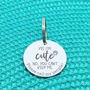 Personalised Pet Tag - Yes I'm Cute, No You Can't Keep Me Call My People Double Sided Dog Tag (Personalised Dog Tag)