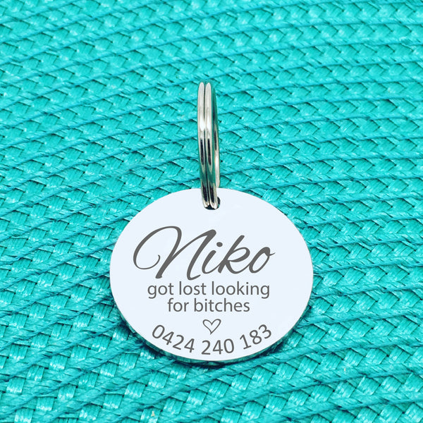 Personalised Pet Tag, Got Lost Looking for Bitches 'Niko' Design (Personalised Custom Engraved Dog Tag)