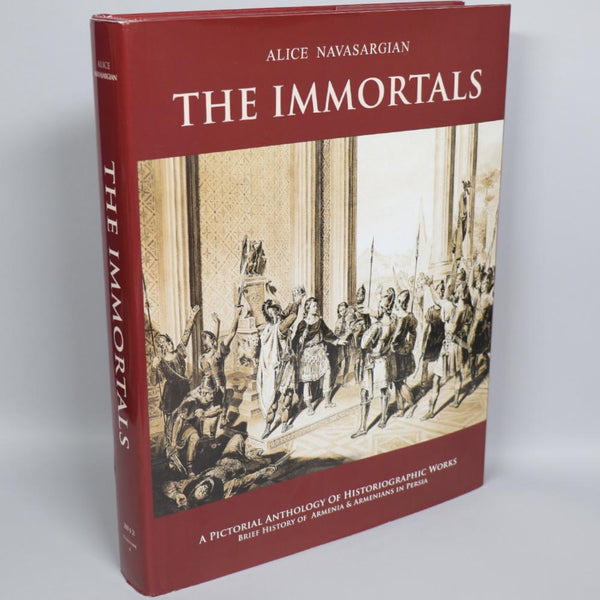 The Immortals (A Pictorial Anthology Of Historiographic Works, A Brief History of Armenia & Armenians in Persia)