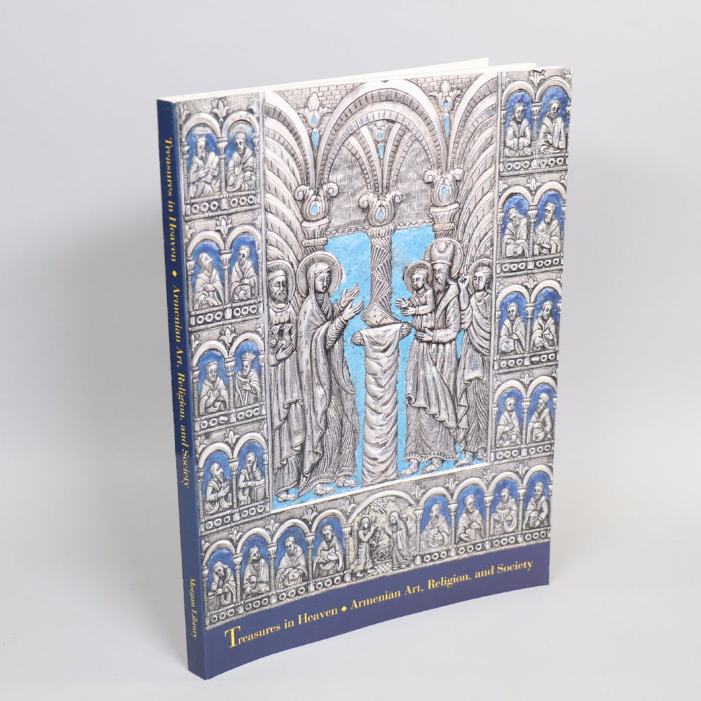 Treasures in Heaven: Armenian Art, Religion and Society