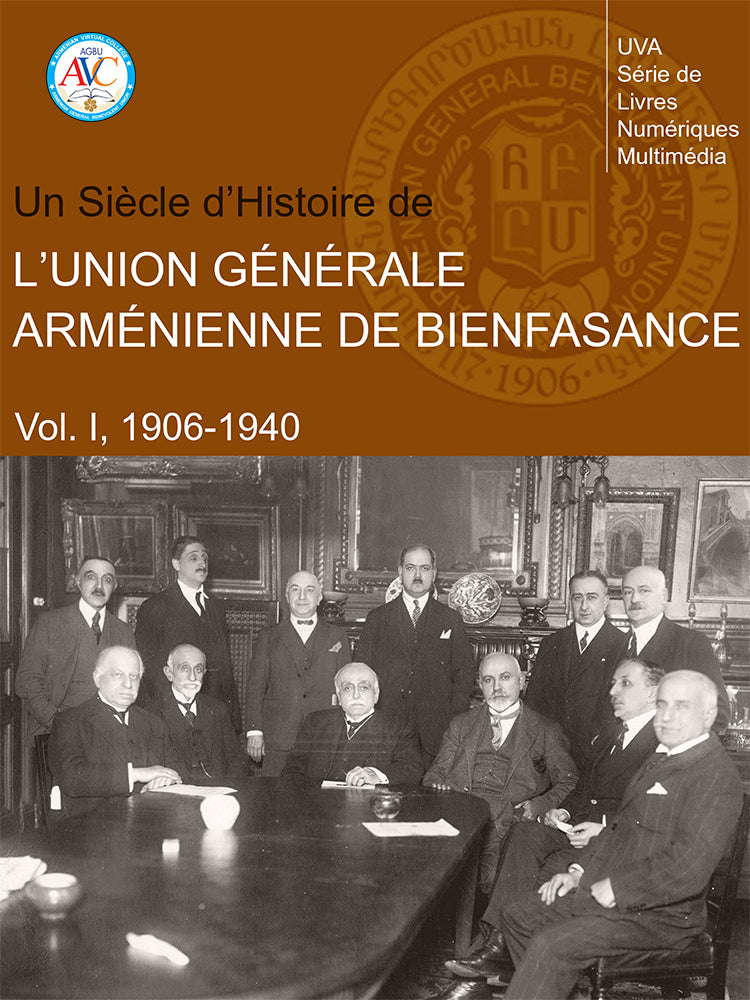 The Armenian General Benevolent Union: One Hundred Years of History (Vol. I: 1906-1940)