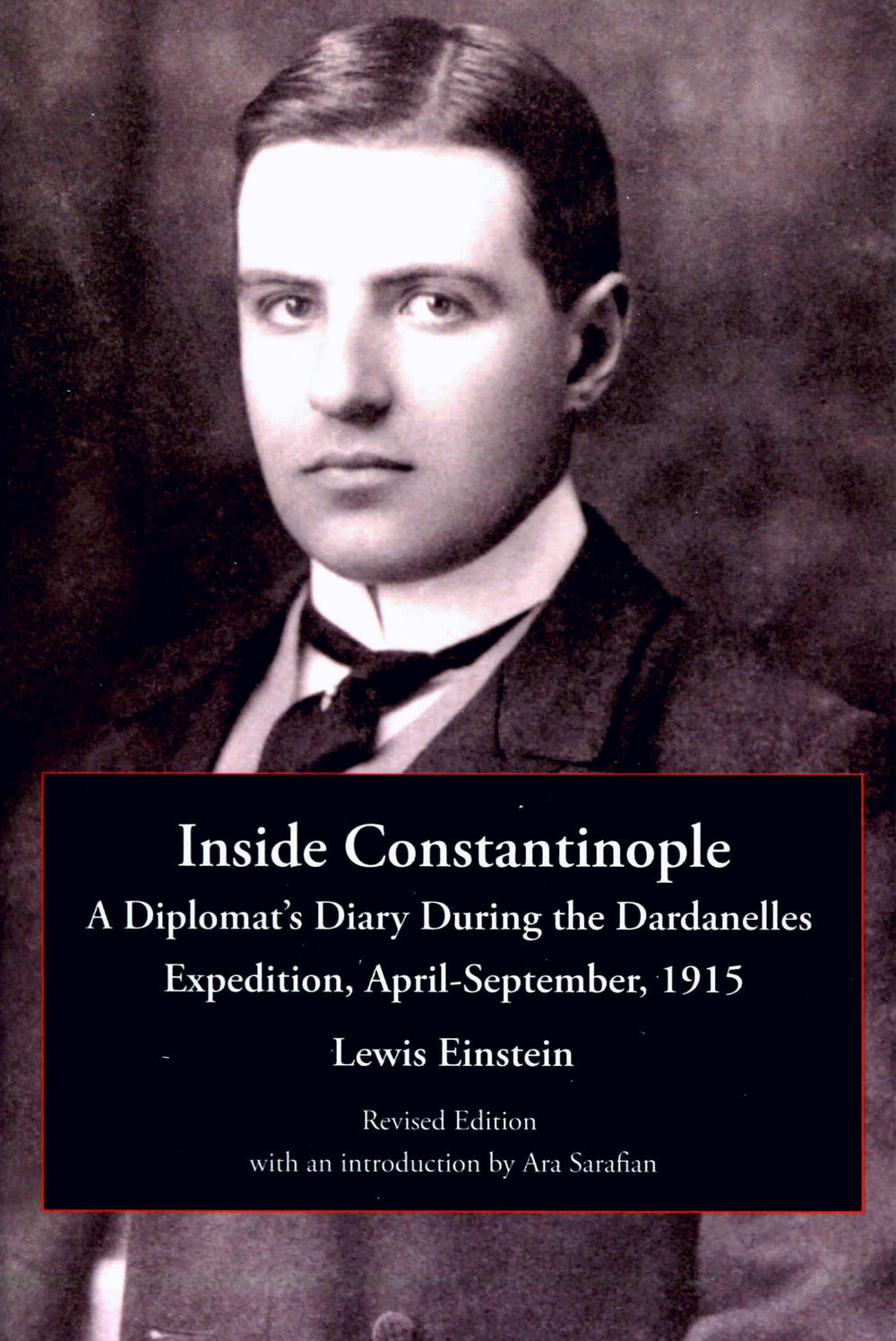 Inside Constantinople: A Diplomat's Diary During the Dardanelles Expedition, April-September, 1915