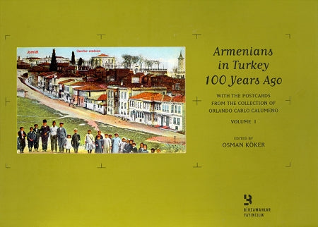 Armenians in Turkey 100 Years Ago: With Postcards from the Collection of Orlando Calumeno