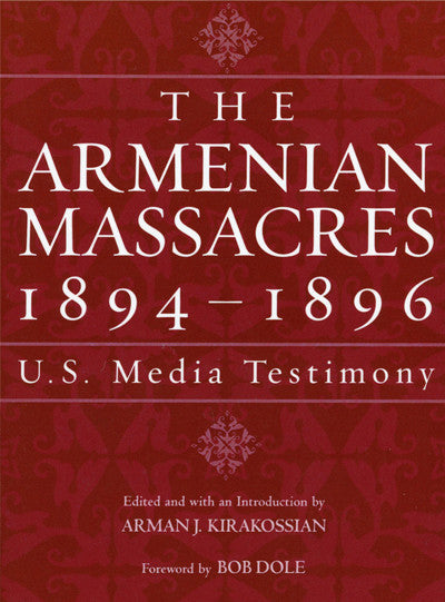The Armenian Massacres 1864-1896: U.S. Media Testimony