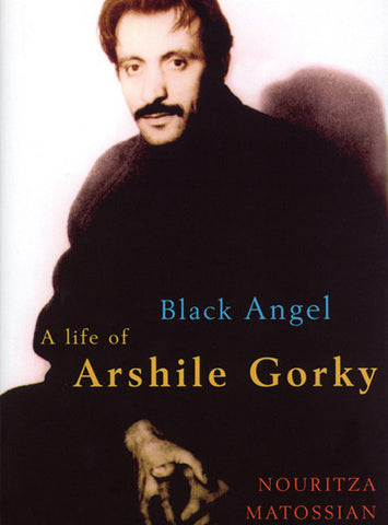 Black Angel: The Life of Arshile Gorky
