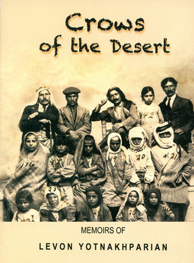 Crows of the Desert: The Memoirs of Levon Yotnakhparian