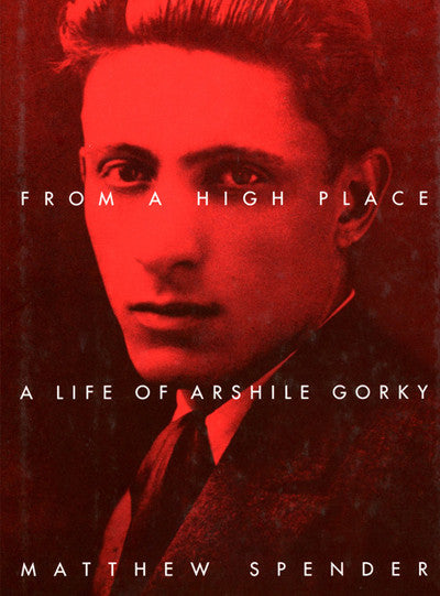 From a High Place: A Life of Arshile Gorky