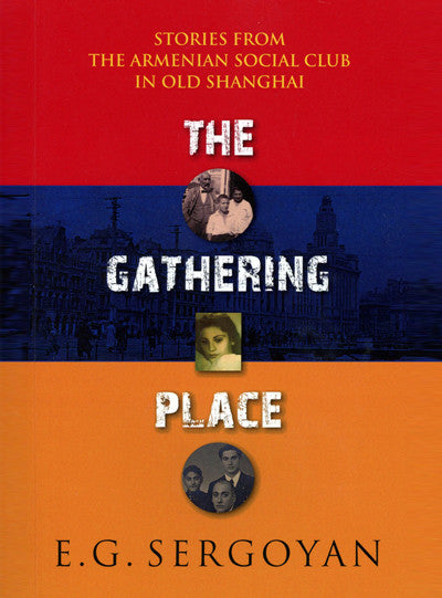 The Gathering Place, Stories from the Armenian Social Club in Old Shanghai