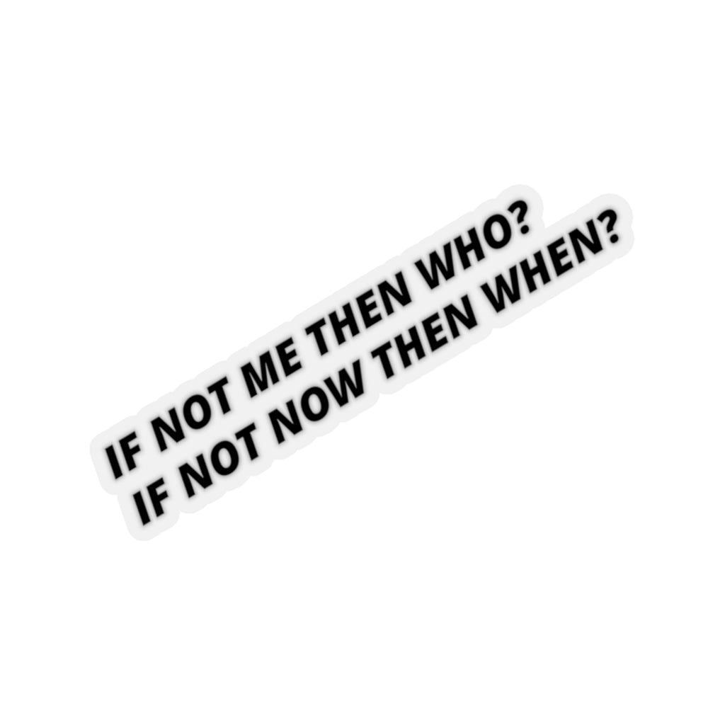 If not me then who? - Sticker