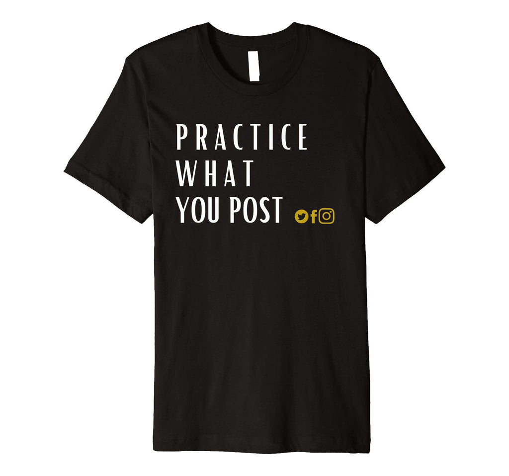 Practice What You Post Tshirt | Social Media Tshirt