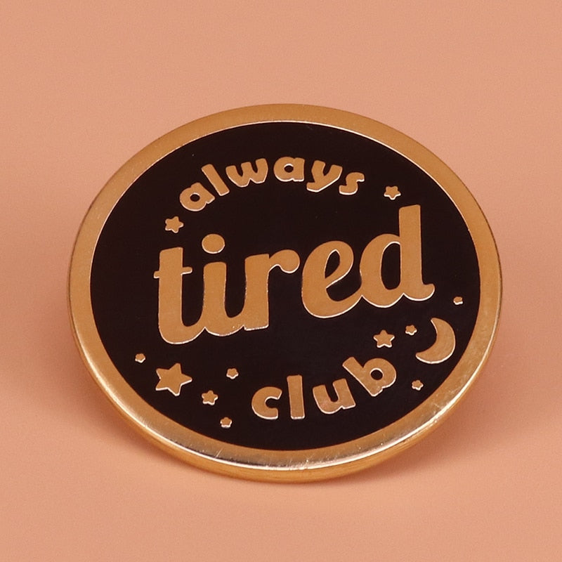 Always Tired Club Pin