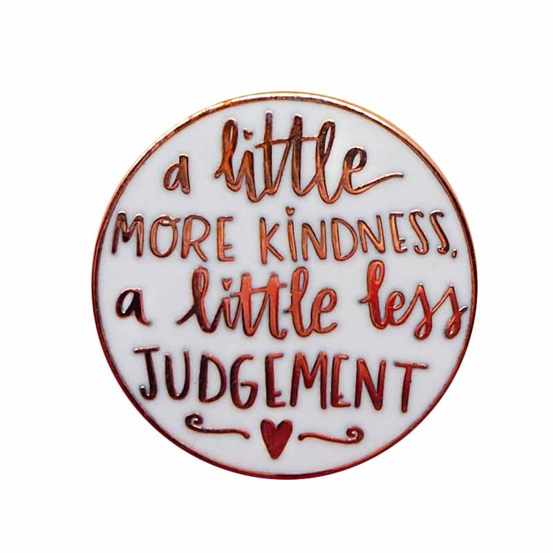 A little more kindness, a little less judgement Enamel Pin