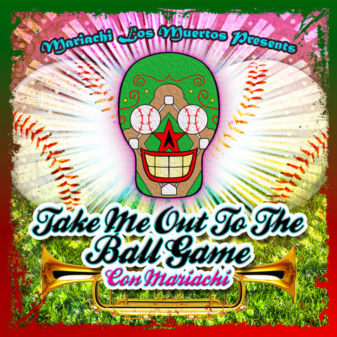 Mariachi Los Muertos Presents: Take Me Out To The Ball Game (Con Mariachi)
