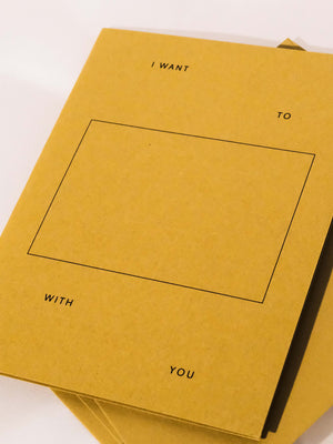 GOODS GANG FILL IN THE BLANK (I WANT TO ___ WITH YOU) CARD