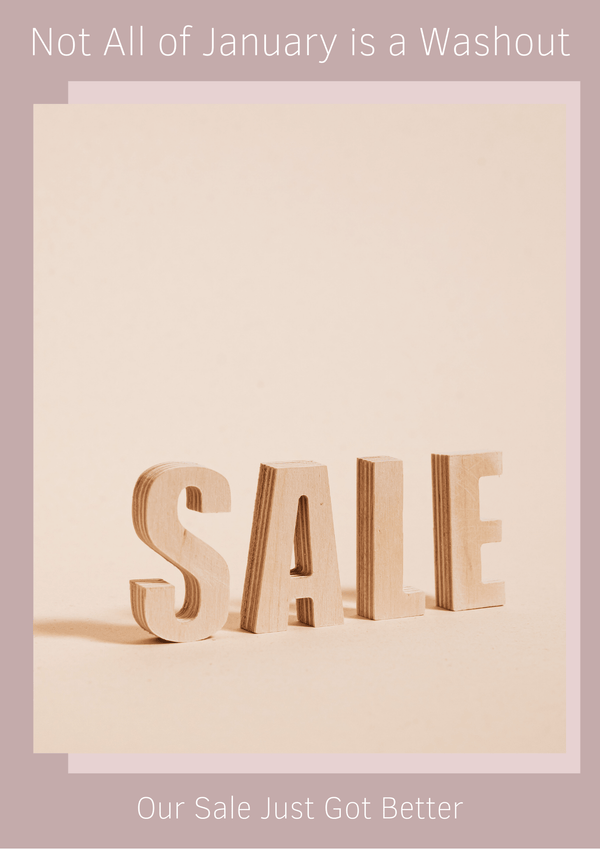 Not All of January is a Washout - Our Sale Just Got Better!