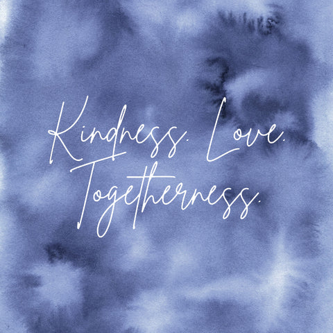 Kindness. Love. Togetherness. Little words that mean so much.