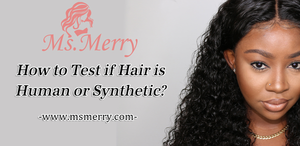 Ms.Merry:How to Test if Hair is Human or Synthetic?