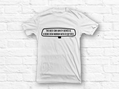 """The best car safety device is a rear view mirror with a cop in it"" 100% cotton T shirt"