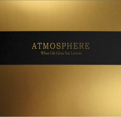"Atmosphere ""When Life Gives You Lemons You Paint That Shit Gold"""