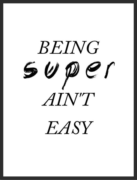 Being Super Aint Easy Print
