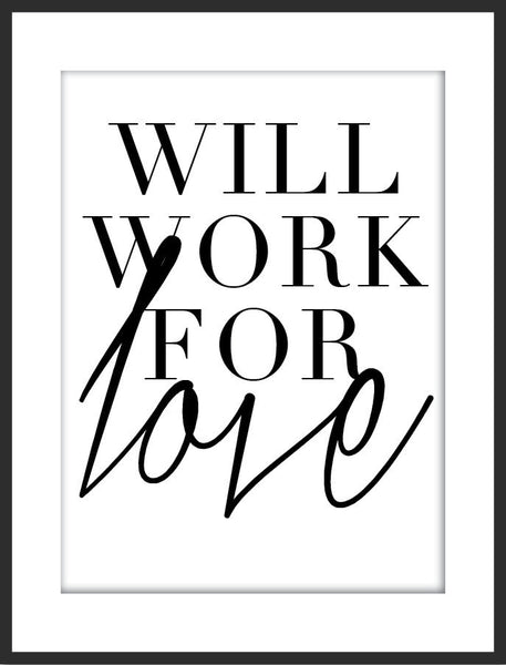 Will Work For Love Print