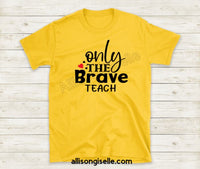 Only The Brave Teach  Shirts, Shirt For Teacher, Teacher Shirt, Teacher t shirt, Crew Neck Shirt, Teacher Gifts, Gift For Teacher