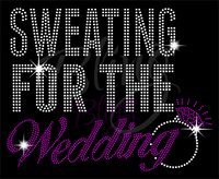 Sweating For The Wedding Shirt, Wifey Shirt, Bridal Shirt, Rhinestone Shirts, Bling Shirts, Wedding Shirt