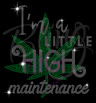 I'm A Little High Maintenance Shirt, 4/20 Shirt, Crew Neck Shirt, Rhinestone Shirts, Bling Shirts