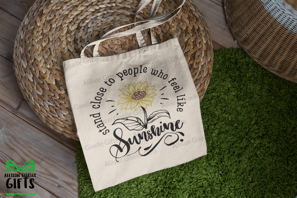 Stand Close To People Who Feel Like Sunshine Tote, Tote Bag, Gifts for Teachers, Canvas Totes, Personalized Totes, Custom Totes