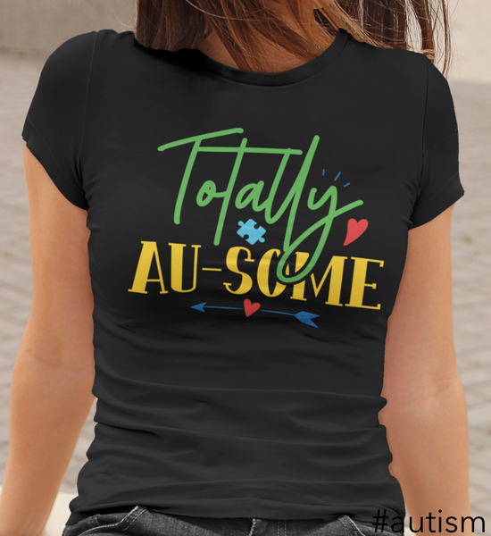 Totally Au-Some Autism Shirt, Adult Autism Awareness shirts, Autism Shirt Adult, Adult Autism Shirt, Autism Awareness Shirt Adult